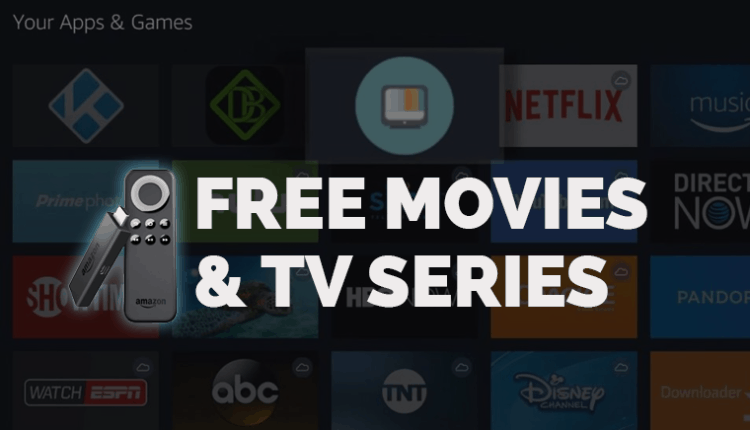 Best Apps to Watch Free Movies and TV Series on Fire TV or