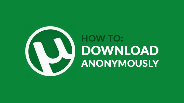 download torrents safely and anonymously