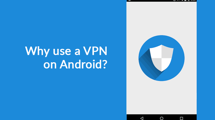 Reasons use VPN on Android