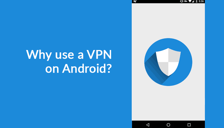 Why you Should Use VPN on Android Devices - BestDroidplayer