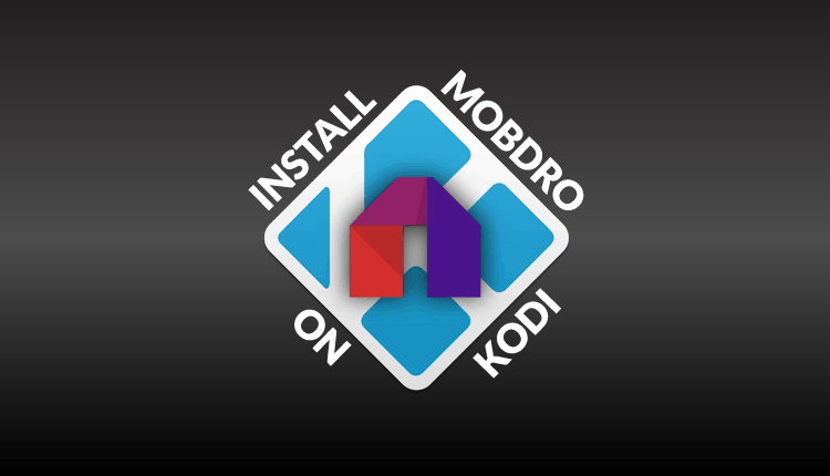 How to Install Mobdro on Kodi