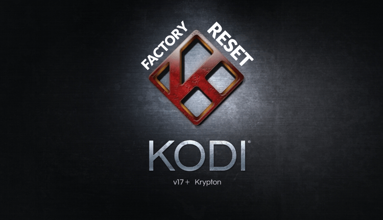 How to Factory Reset Kodi 17+. A Easy Guide
