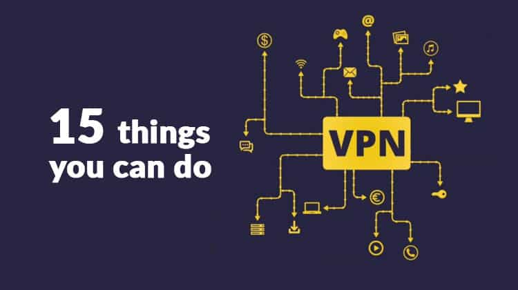 15 things you can do with a vpn